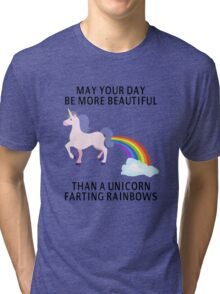 May Your Day Be More Beautiful Than A Unicorn Farting Rainbows Tri-blend T-Shirt