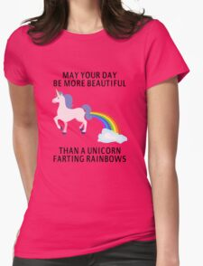 May Your Day Be More Beautiful Than A Unicorn Farting Rainbows Womens Fitted T-Shirt