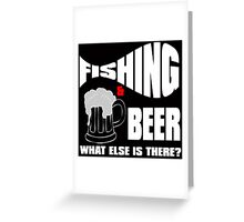 fishing & beer what else is there? Greeting Card