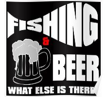 fishing & beer what else is there? Poster