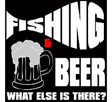 fishing & beer what else is there? Photographic Print