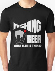fishing & beer what else is there? T-Shirt