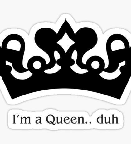 I'm a Queen... duh Sticker