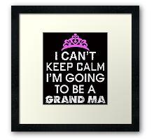 i can't keep calm i'm going to be a grandma Framed Print