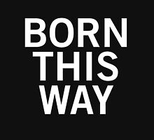 Born This Way Unisex T-Shirt