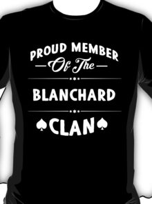 Proud member of the Blanchard clan! T-Shirt