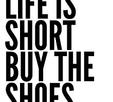Life is short, buy the shoes by extinctstartups