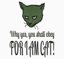 Why yes, you shall obey, FOR I AM CAT! Kids Clothes