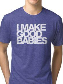 I Make Good Babies Tri-blend T-Shirt