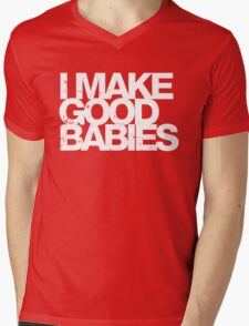 I Make Good Babies Mens V-Neck T-Shirt