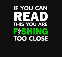 if you can read this you are fishing too close Unisex T-Shirt