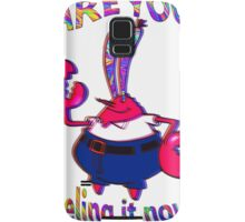 Are you feeling it now Mr Krabs? Samsung Galaxy Case/Skin