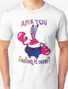 Are you feeling it now Mr Krabs? Unisex T-Shirt