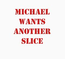 Michael Wants Another Slice Unisex T-Shirt