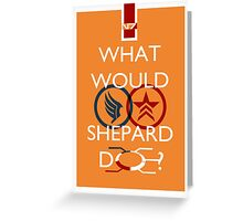 What Would Shepard Do? Mass Effect inspired art Greeting Card