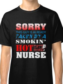 Sorry this guy is already taken by a smokin' hot tattooed nurse Classic T-Shirt