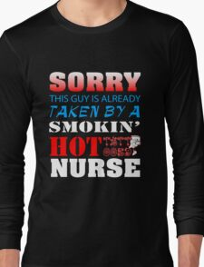 Sorry this guy is already taken by a smokin' hot tattooed nurse Long Sleeve T-Shirt