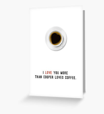 I Love You More Than Cooper Loves Coffee Greeting Card