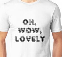 oh wow lovely Unisex T-Shirt