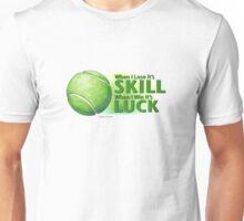 Lose Skill Win Luck Tennis Ball Unisex T-Shirt