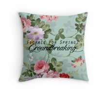 """Florals For Spring? Groundbreaking.""  Throw Pillow"