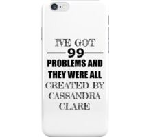 99 Problems, All Created by Cassandra Clare iPhone Case/Skin