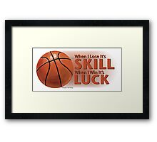 Lose Skill Win Luck Basketball Framed Print