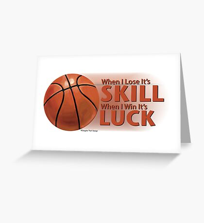 Lose Skill Win Luck Basketball Greeting Card