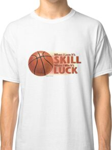 Lose Skill Win Luck Basketball Classic T-Shirt