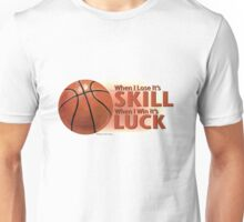 Lose Skill Win Luck Basketball Unisex T-Shirt