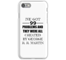 99 Problems, All Created by George R. R. Martin iPhone Case/Skin