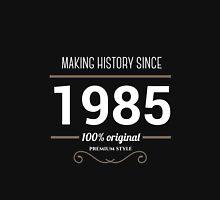 Making history since 1985 Unisex T-Shirt