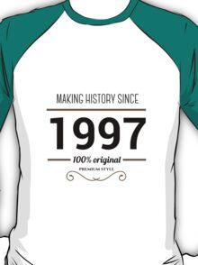 Making history since 1997 t-shirt T-Shirt