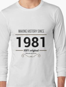 Making history since 1981 Long Sleeve T-Shirt
