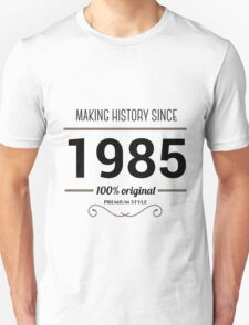 Making history since 1985 T-Shirt
