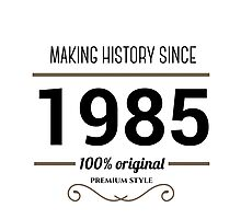 Making history since 1985 Photographic Print