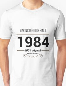 Making history since 1984 T-Shirt