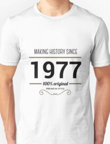 Making history since 1977 T-Shirt