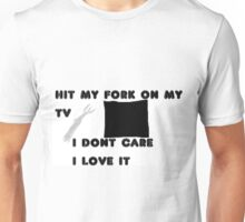 hit my fork on tv Unisex T-Shirt