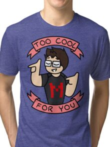 Markiplier - Too Cool For You Tri-blend T-Shirt