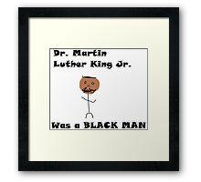 MLK was a black man Framed Print