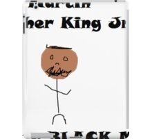 MLK was a black man iPad Case/Skin