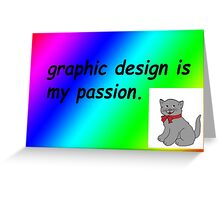 Graphic design is my passion rainbow comic sans Greeting Card