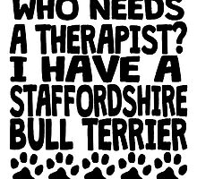 I Have A Staffordshire Bull Terrier by GiftIdea