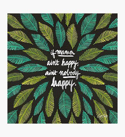 If Mama Ain't Happy Photographic Print