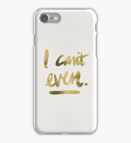 I Can't Even – Gold Ink iPhone Case/Skin