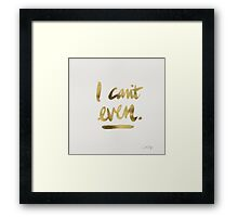 I Can't Even – Gold Ink Framed Print