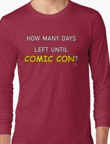 How Many Days Left Until Comic Con? Long Sleeve T-Shirt
