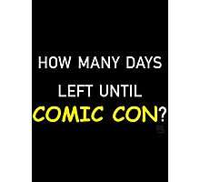 How Many Days Left Until Comic Con? Photographic Print