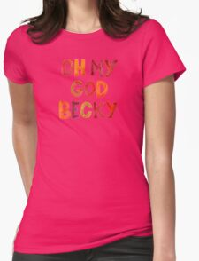 Oh My God Becky Womens Fitted T-Shirt